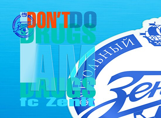 """Don't Do Drugs - I AM Drugs - Zenit"" - FC ""Zenit"" - ФК ""Зенит"" by Dmitri Matkovsky"