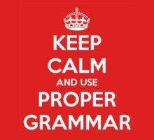 Keep Calm and Use Proper Grammar by loveaj