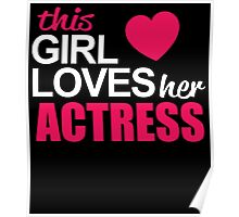 This Girl Loves Her ACTRESS Poster