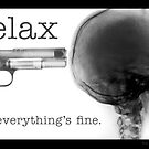 Relax...Everything's Fine - Gun to the Head by Rev. Shakes Spear