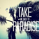 TAKE ME BACK TO PARADISE  by TYarte