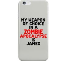 My weapon of choice in a Zombie Apocalypse is James iPhone Case/Skin