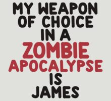 My weapon of choice in a Zombie Apocalypse is James by onebaretree