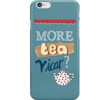 More Tea, Vicar? iPhone Case/Skin