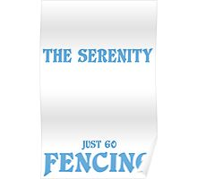 God Grant Me The Serenity To Accept The Things I Cannot Change Courage To Change The Thing I Can And The Wisdom To Know When To Just Go Fencing - Tshirts & Accessories Poster