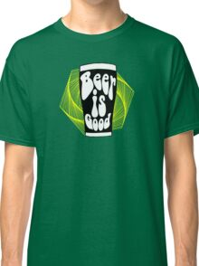 Beer is Good Classic T-Shirt