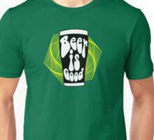 Beer is Good Unisex T-Shirt