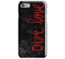 Our Love iPhone Case/Skin