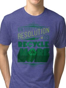 New Year's Resolution #3 - Recycle more Tri-blend T-Shirt