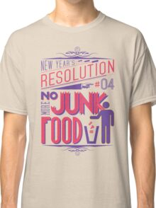 New Year's Resolution #4 - No more junk food Classic T-Shirt