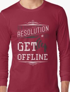 New Year's Resolution #10 - Get offline Long Sleeve T-Shirt