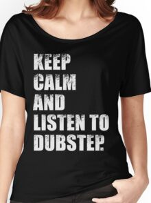 Keep Calm and Listen To Dubstep Women's Relaxed Fit T-Shirt