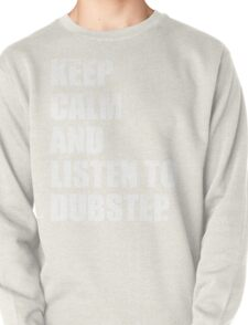 Keep Calm and Listen To Dubstep Pullover