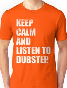 Keep Calm and Listen To Dubstep Unisex T-Shirt