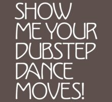 Show Me Your Dubstep Dance Moves! by DropBass