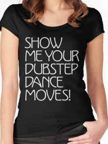 Show Me Your Dubstep Dance Moves! Women's Fitted Scoop T-Shirt