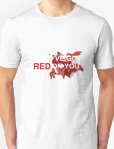You've got RED on you High Contrast Unisex T-Shirt