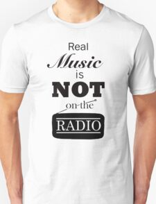 Real Music Is Not On The Radio T-Shirt