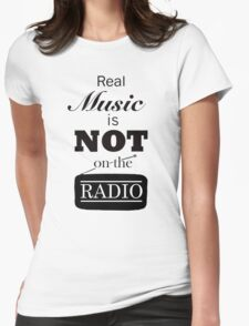 Real Music Is Not On The Radio Womens Fitted T-Shirt