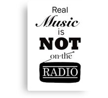 Real Music Is Not On The Radio Canvas Print