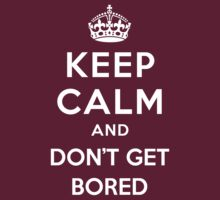 Keep Calm and don't get Bored by Yiannis  Telemachou