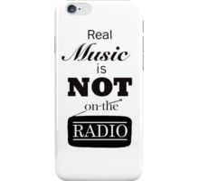 Real Music Is Not On The Radio iPhone Case/Skin
