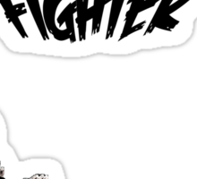 so you wanna be a fighter Sticker