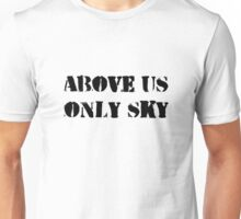 Above us only sky (black text) Unisex T-Shirt