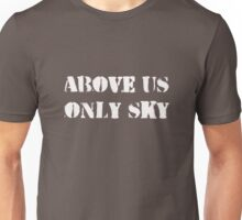 Above us only sky (white text) Unisex T-Shirt