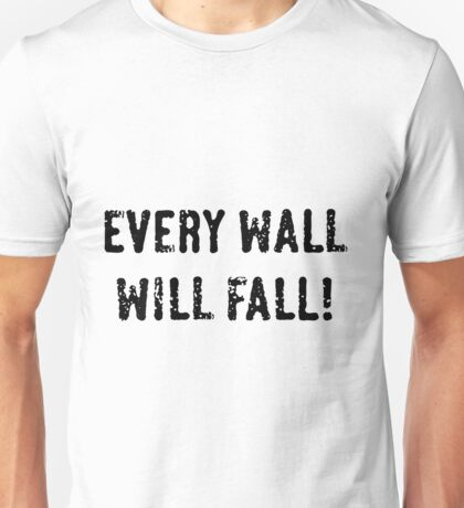 Every Wall Will Fall! (Black) Unisex T-Shirt