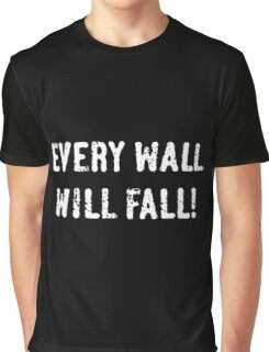 Every Wall Will Fall! (White) Graphic T-Shirt