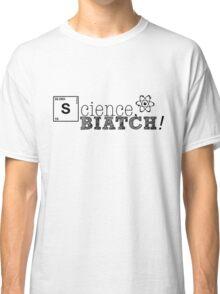 Science, biatch! Classic T-Shirt