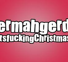 Ermahgerd It's Christmas by StevePaulMyers