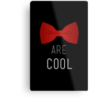 I wear a bow tie now. Bow ties are cool. Metal Print