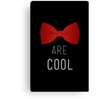 I wear a bow tie now. Bow ties are cool. Canvas Print