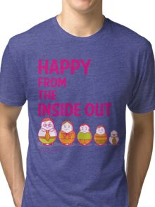 Happy from the inside out Tri-blend T-Shirt