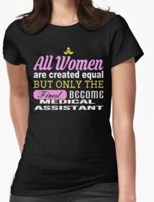 All Women Are Created Equal But Only The Finest Become Medical Assistant - Tshirts & Accessories T-Shirt