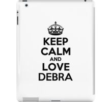Keep Calm and Love DEBRA iPad Case/Skin