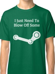 I Just Need To Blow Off Some Steam - White Classic T-Shirt