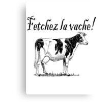 Fetchez la Vache - Fetch the Cow  Canvas Print