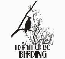 I'd Rather Be Birding by Chunga