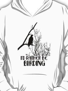 I'd Rather Be Birding T-Shirt