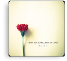 I must have flowers  Canvas Print