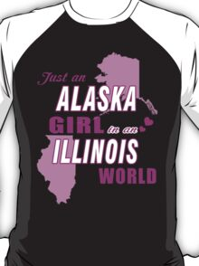 Just an ALASKA girl in an ILLINOIS world T-Shirt