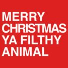 Merry Christmas, Ya Filthy Animal by redcow