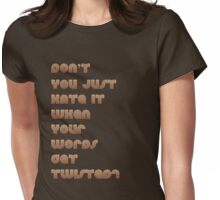 Don't You Just Hate It When Your Words get Twisted? Womens Fitted T-Shirt