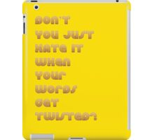 Don't You Just Hate It When Your Words get Twisted? iPad Case/Skin
