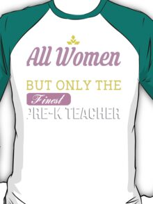 All Women Are Created Equal But Only The Finest Become Pre-K Teacher - Tshirts & Accessories T-Shirt