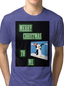 merry christmas to me Tri-blend T-Shirt
