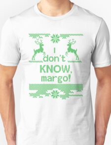 I don't KNOW, Margo! T-Shirt